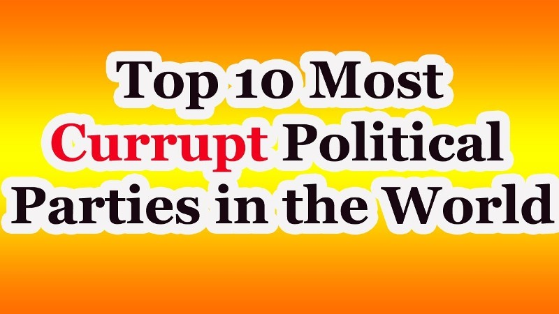 Top 10 corrupt political party in the world